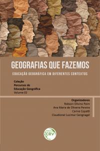 GEOGRAFIAS QUE FAZEMOS:<br> educação geográfica em diferentes contextos  <br> Coleção Percursos de Educação Geográfica - Volume 02