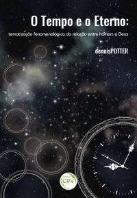 O TEMPO E O ETERNO:<br>tematização fenomenológica da relação entre homem e Deus