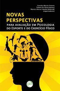 NOVAS PERSPECTIVAS PARA AVALIAÇÃO EM PSICOLOGIA DO ESPORTE E DO EXERCÍCIO FÍSICO