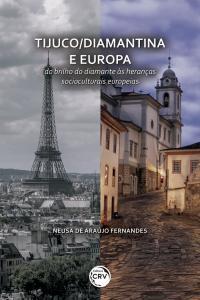 TIJUCO/DIAMANTINA E EUROPA: <br>do brilho do diamante às heranças socioculturais europeias