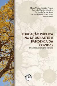 EDUCAÇÃO PÚBLICA NO DF DURANTE A PANDEMIA DA COVID-19: <br>desafios do ensino remoto