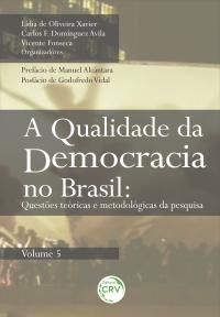 A QUALIDADE DA DEMOCRACIA NO BRASIL:<br> questões teóricas e metodológicas da pesquisa<br> Volume 5