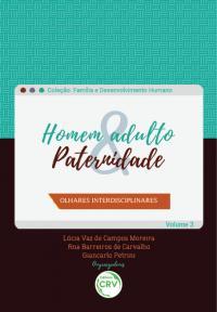 HOMEM ADULTO & PATERNIDADE: <br> olhares interdisciplinares <br> Coleção Família e desenvolvimento humano <br>Volume 3