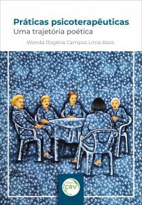 PRÁTICAS PSICOTERAPÊUTICAS: <br>uma trajetória poética