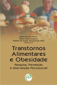 TRANSTORNOS ALIMENTARES E OBESIDADE:<br>pesquisa, prevenção e intervenção psicossocial