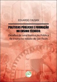 POLÍTICAS PÚBLICAS E FORMAÇÃO NO ENSINO TÉCNICO: <br>desafios de uma instituição pública de ensino no estado de São Paulo