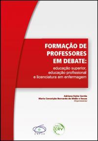 FORMAÇÃO DE PROFESSORES EM DEBATE:<br> educação superior, educação profissional e licenciatura em enfermagem