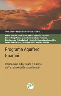PROGRAMA AQUÍFERO GUARANI: <br>unindo água subterrânea e história da Terra à consciência ambiental <br>Ensino e História de Ciências da Terra – Volume 2