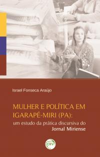 MULHER E POLÍTICA EM IGARAPÉ-MIRI (PA):<br>um estudo da prática discursiva do Jornal Miriense