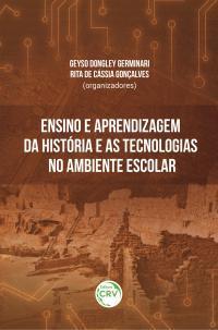 ENSINO E APRENDIZAGEM DA HISTÓRIA E AS TECNOLOGIAS NO AMBIENTE ESCOLAR
