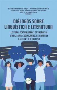 DIÁLOGOS SOBRE LINGUÍSTICA E LITERATURA:<br> leitura, textualidade, ortografia, ENEM, transcodificação, psicanálise e literatura inglesa