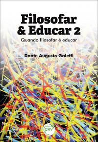 FILOSOFAR & EDUCAR: <br>quando filosofar é educar <br>Volume 2