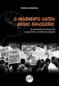 O MOVIMENTO SOCIAL NEGRO BRASILEIRO: <BR>da liberdade de autonomia organizativa à institucionalização