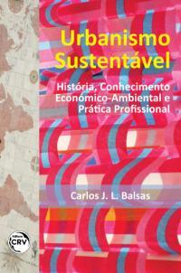 URBANISMO SUSTENTÁVEL:<br> história, conhecimento económico-ambiental e prática profissional