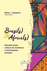 BRASI(S) & ÁFRICA(S): <br>educação plural, culturas de resistência e emancipações humanas