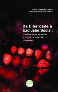 DA LIBERDADE À EXCLUSÃO SOCIAL:<br> histórias de personagens 'excêntricos' à luz da história oral