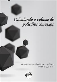 CALCULANDO O VOLUME DE POLIEDROS CONVEXOS