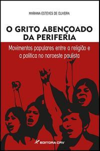 O GRITO ABENÇOADO DA PERIFERIA:<br>movimentos populares entre a religião e a política no noroeste paulista