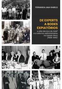 """DE EXPERTS A """"BODES EXPIATÓRIOS"""": <br> A elite técnica do DASP e a reforma administrativa no Estado Novo (1938-1945)"""