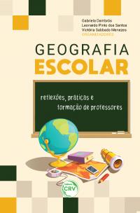 GEOGRAFIA ESCOLAR: <br>reflexões, práticas e formação de professores