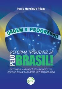 REFORMA TRIBUTÁRIA JÁ:<br> pelo Brasil!