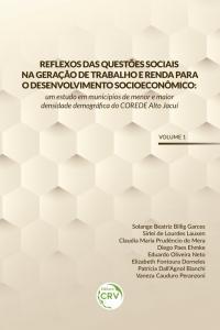 REFLEXOS DAS QUESTÕES SOCIAIS NA GERAÇÃO DE TRABALHO E RENDA PARA O DESENVOLVIMENTO SOCIOECONÔMICO: <br>um estudo em municípios de menor e maior densidade demográfica do COREDE Alto Jacuí <br>Volume 1