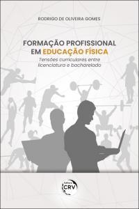 FORMAÇÃO PROFISSIONAL EM EDUCAÇÃO FÍSICA:<br> tensões curriculares entre licenciatura e bacharelado