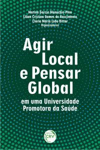 AGIR LOCAL E PENSAR GLOBAL EM UMA UNIVERSIDADE PROMOTORA DA SAÚDE