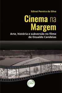 CINEMA NA MARGEM:<br> arte, história e subversão no filme de Ozualdo Candeias