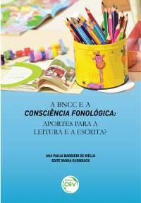 A BNCC E A CONSCIÊNCIA FONOLÓGICA:<br> aportes para a leitura e a escrita?