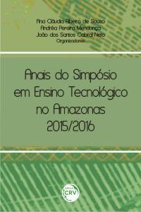 ANAIS DO SIMPÓSIO EM ENSINO TECNOLÓGICO NO AMAZONAS 2015/2016