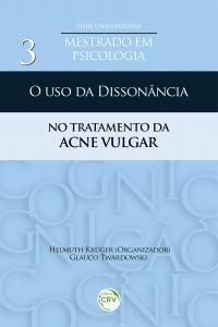 O USO DA DISSONÂNCIA NO TRATAMENTO DA ACNE VULGAR