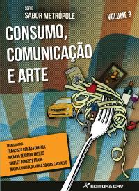 CONSUMO, COMUNICAÇÃO E ARTE<br>Série Sabor Metrópole<br>Volume 3