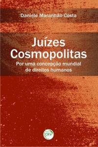 JUÍZES COSMOPOLITAS:<br>por uma concepção mundial de direitos humanos