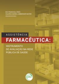ASSISTÊNCIA FARMACÊUTICA:<br> instrumento de avaliação na rede pública de saúde