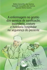 A ENFERMAGEM NA GESTÃO DOS SERVIÇOS DE SANIFICAÇÃO, LAVANDERIA, COSTURA E HOTELARIA HOSPITALAR NA SEGURANÇA DO PACIENTE