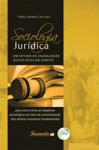 SOCIOLOGIA JURÍDICA: <br>um estudo da causalidade sociológica no direito para uma crítica ao fatalismo sociológico em face da concretização dos direitos humanos fundamentais