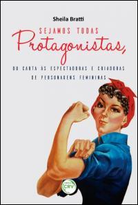 SEJAMOS TODAS PROTAGONISTAS, OU CARTA ÀS ESPECTADORAS E CRIADORAS DE PERSONAGENS FEMININAS