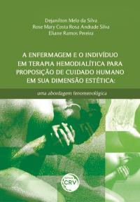 A ENFERMAGEM E O INDIVÍDUO EM TERAPIA HEMODIALÍTICA PARA PROPOSIÇÃO DE CUIDADO HUMANO EM SUA DIMENSÃO ESTÉTICA: <br>uma abordagem fenomenológica