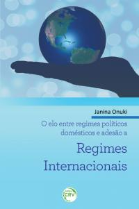 O ELO ENTRE REGIMES POLÍTICOS DOMÉSTICOS E ADESÃO A REGIMES INTERNACIONAIS