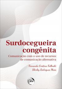 SURDOCEGUEIRA CONGÊNITA: <br>comunicação com o uso de recursos de comunicação alternativa