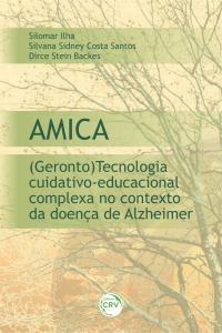 AMICA:<br>(geronto) tecnologia cuidativo-educacional complexa no contexto da doença de Alzheimer
