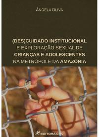 (DES)CUIDADO INSTITUCIONAL E EXPLORAÇÃO SEXUAL DE CRIANÇAS E ADOLESCENTES NA METRÓPOLE DA AMAZÔNIA