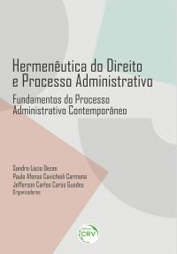 HERMENÊUTICA DO DIREITO E PROCESSO ADMINISTRATIVO: <br>Fundamentos do Processo Administrativo Contemporâneo