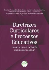 DIRETRIZES CURRICULARES E PROCESSOS EDUCATIVOS: <BR>desafios para a formação do psicólogo escolar