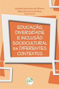 EDUCAÇÃO, DIVERSIDADE E INCLUSÃO SOCIOCULTURAL EM DIFERENTES CONTEXTOS