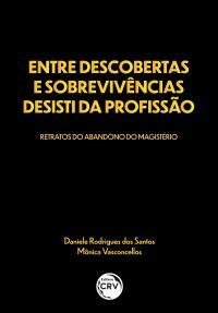 ENTRE DESCOBERTAS E SOBREVIVÊNCIAS DESISTI DA PROFISSÃO: <br>retratos do abandono do magistério