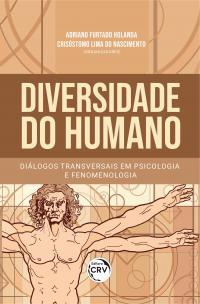 DIVERSIDADE DO HUMANO:<br> diálogos transversais em Psicologia e Fenomenologia