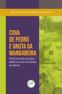 COVA DE PEDRO E GRUTA DA MANGABEIRA:  <br>práticas religiosas mestiças no interior da Bahia