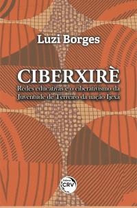CIBERXIRÈ:<br> redes educativas e o ciberativismo da Juventude de Terreiro da nação Ijexá